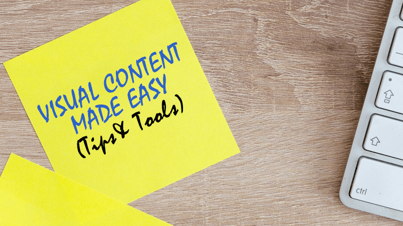 Visual Content Made Quick & Easy: Tips & Tools of the Trade