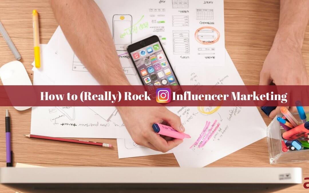 How to (Really) Rock Instagram Influencer Marketing